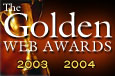 "Winner of the prestigious International Association of Web Masters and Designer's ""Golden Web Awards"" for 2003-2004"